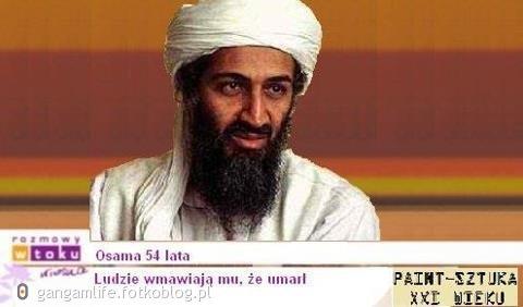 Osama 54 , wmawiają mu ze niezyje :D