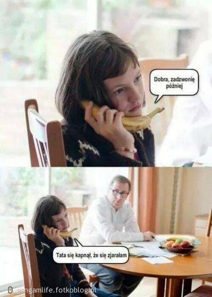 Tak , kiedy się rozmawia przez banana musi być coś nie tak :D