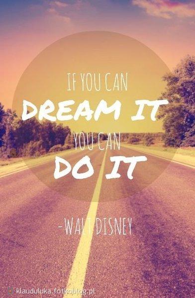 Jeśli możesz marzyć o tym, możesz to zrobić....